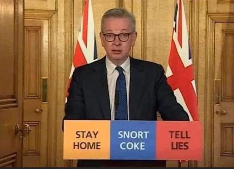 Michael Gove.  Stay home.  Snort Coke.  Tell lies.