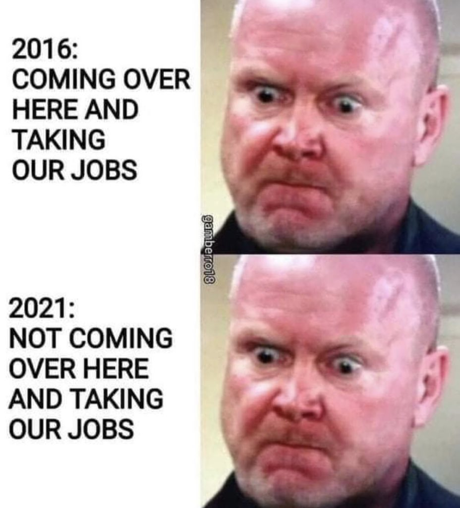Meme of angry man: 2016 coming over here and taking our jobs.  2021 not coming over here and taking our jobs.