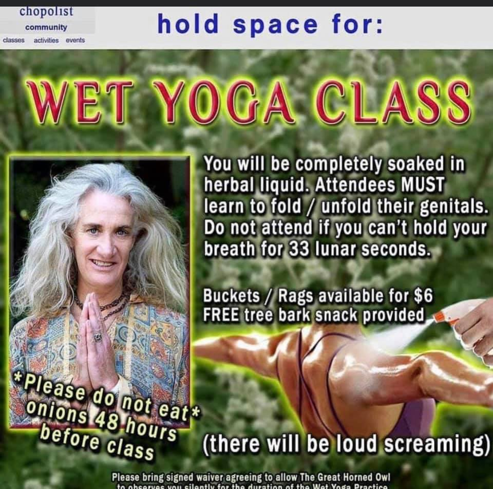 Yoga class advert, free tree bark snack provided but you must be able to fold your genitals.